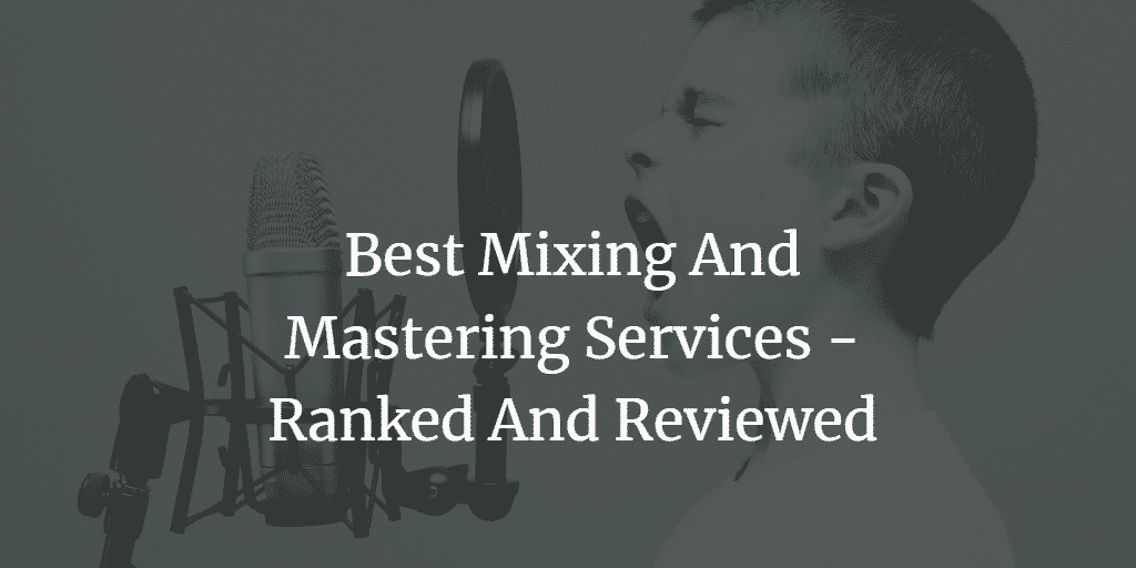 7 Best Mixing And Mastering Services To Produce Stunning Tracks