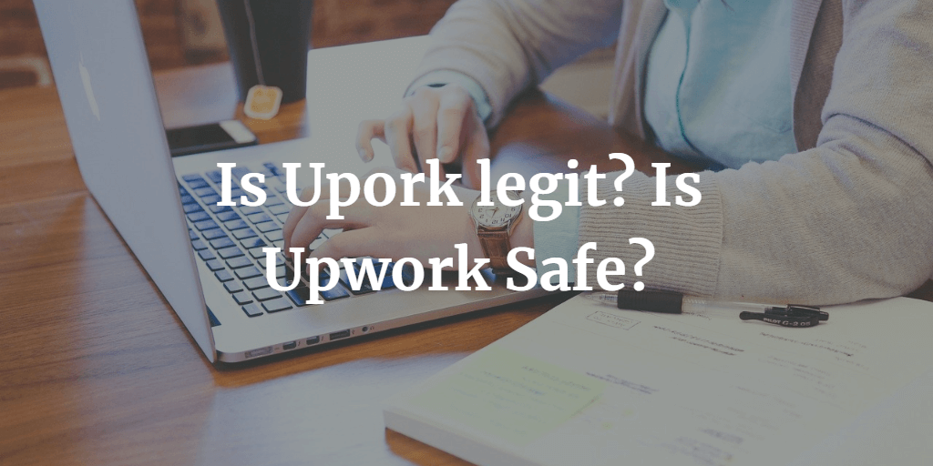 Is Upwork Legit? Is Upwork safe? Answers To All Of Your Questions